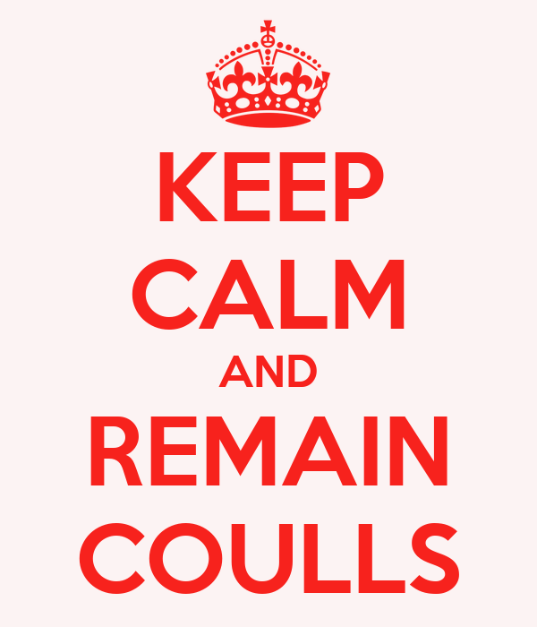 KEEP CALM AND REMAIN COULLS
