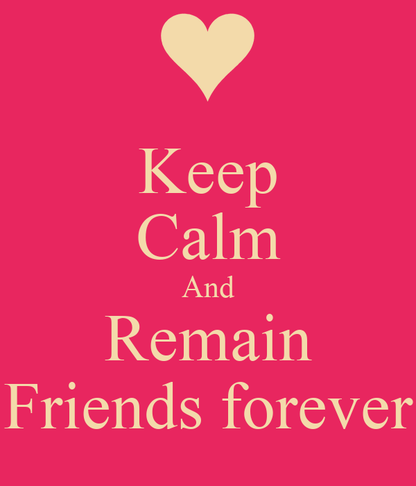 Keep Calm And Remain Friends forever