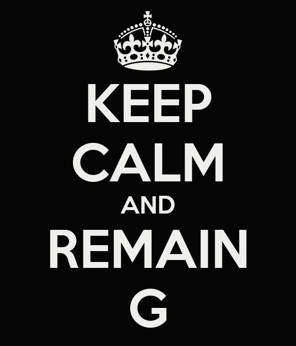 KEEP CALM AND REMAIN G