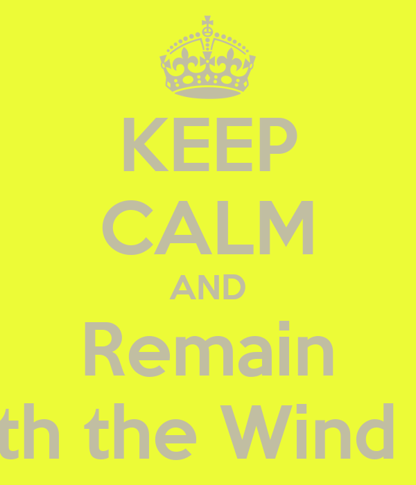 KEEP CALM AND Remain Gone With the Wind Fabulous