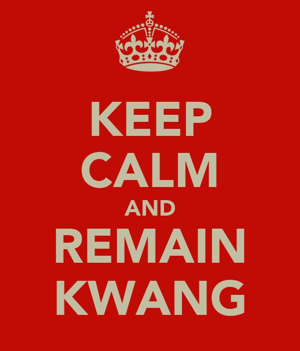 KEEP CALM AND REMAIN KWANG