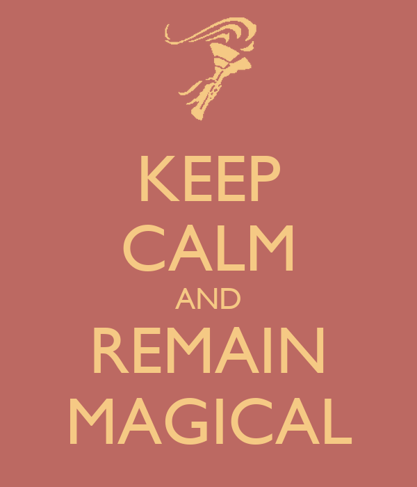 KEEP CALM AND REMAIN MAGICAL