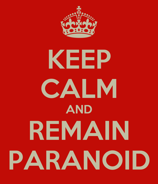 KEEP CALM AND REMAIN PARANOID