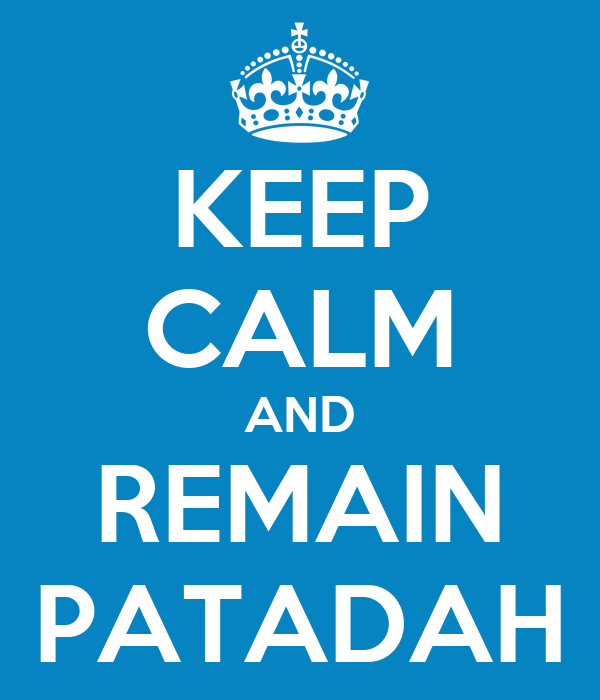 KEEP CALM AND REMAIN PATADAH