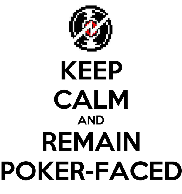 KEEP CALM AND REMAIN POKER-FACED