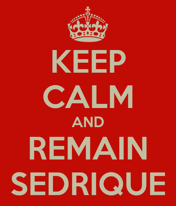 KEEP CALM AND REMAIN SEDRIQUE