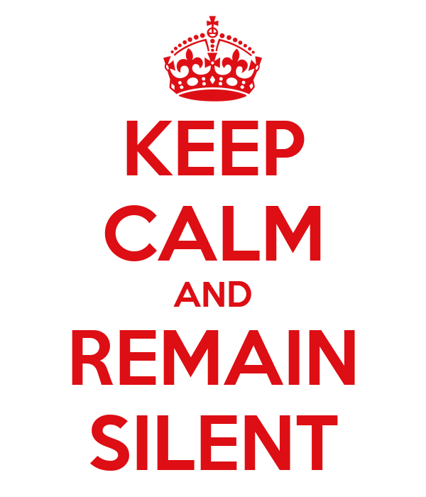 KEEP CALM AND REMAIN SILENT