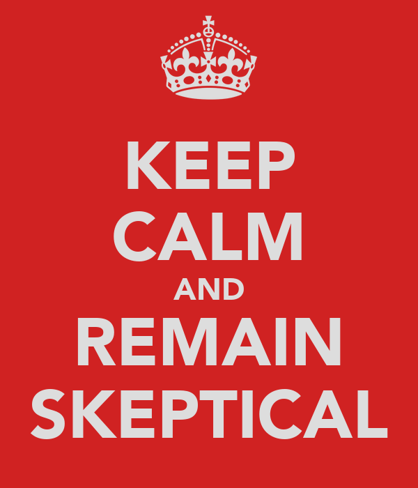 KEEP CALM AND REMAIN SKEPTICAL