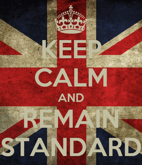 KEEP CALM AND REMAIN STANDARD