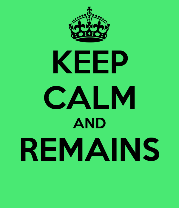 KEEP CALM AND REMAINS