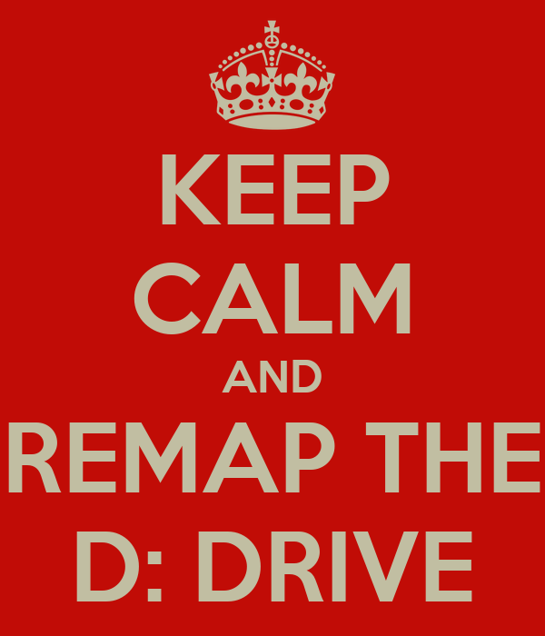 KEEP CALM AND REMAP THE D: DRIVE