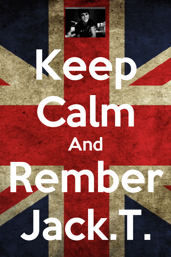 Keep Calm And Rember Jack.T.