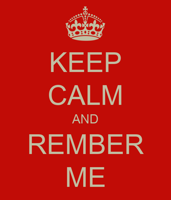 KEEP CALM AND REMBER ME