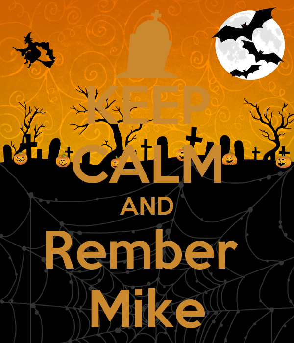 KEEP CALM AND Rember  Mike