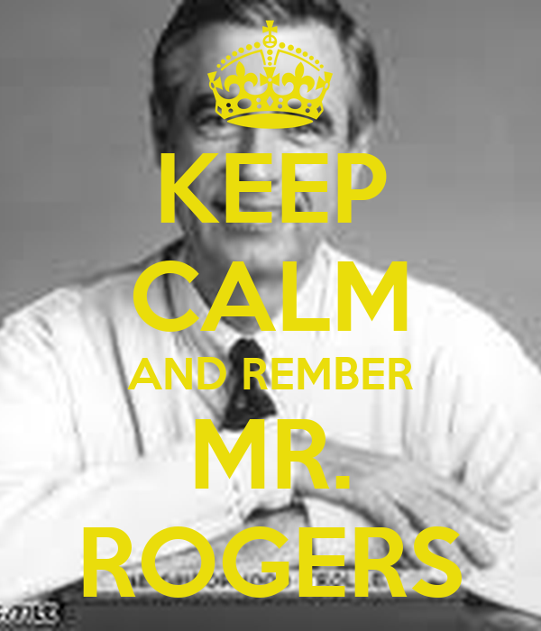KEEP CALM AND REMBER MR. ROGERS