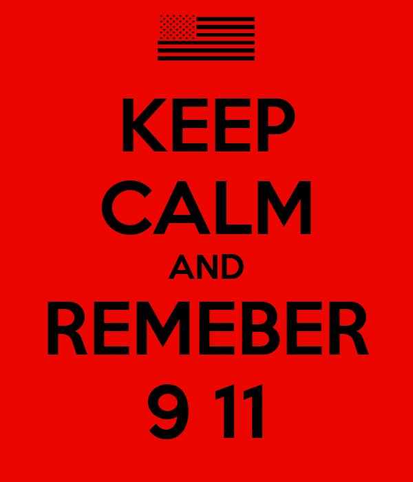 KEEP CALM AND REMEBER 9 11