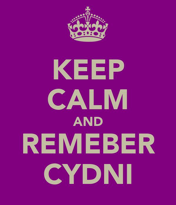 KEEP CALM AND REMEBER CYDNI