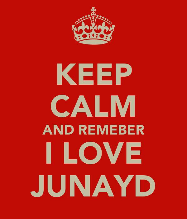 KEEP CALM AND REMEBER I LOVE JUNAYD
