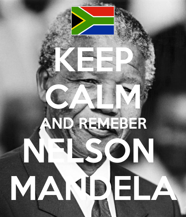 KEEP CALM AND REMEBER NELSON  MANDELA