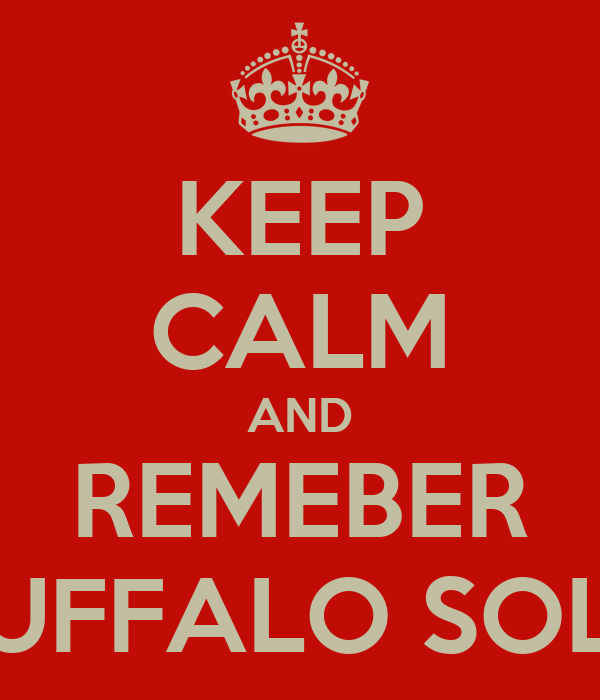 KEEP CALM AND REMEBER THE BUFFALO SOLIDERS