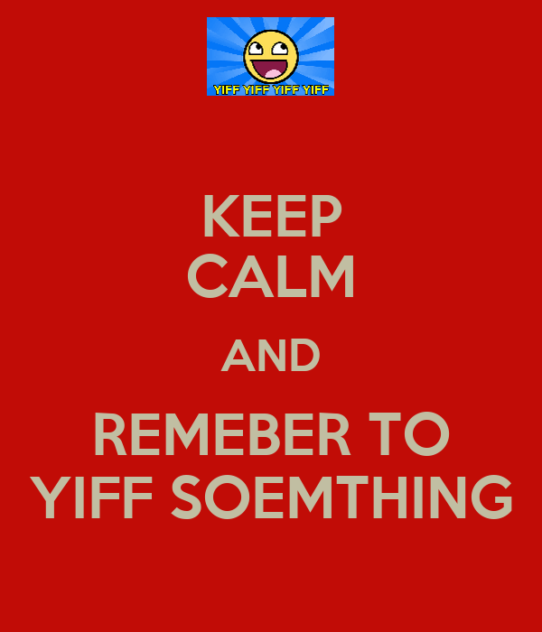 KEEP CALM AND REMEBER TO YIFF SOEMTHING