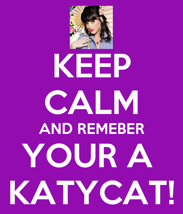 KEEP CALM AND REMEBER YOUR A  KATYCAT!