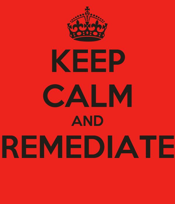KEEP CALM AND REMEDIATE