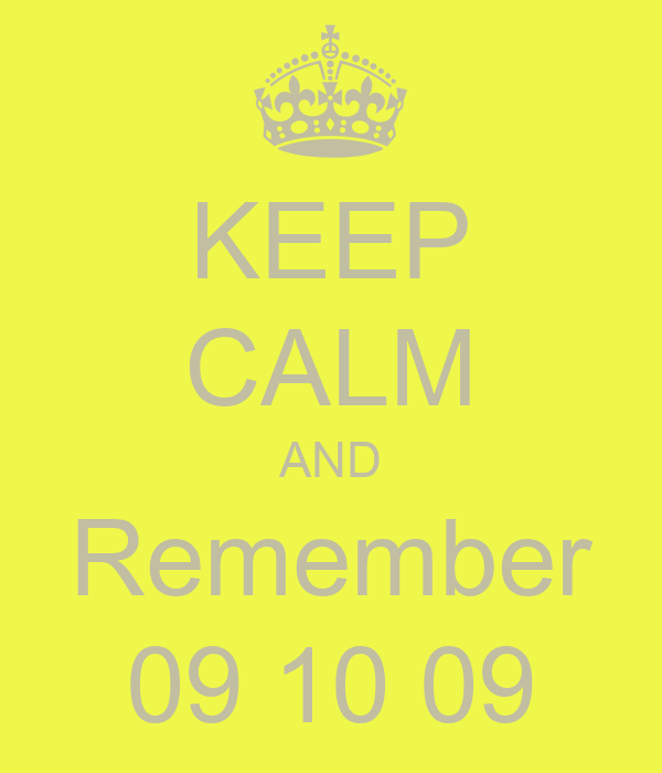 KEEP CALM AND Remember 09 10 09