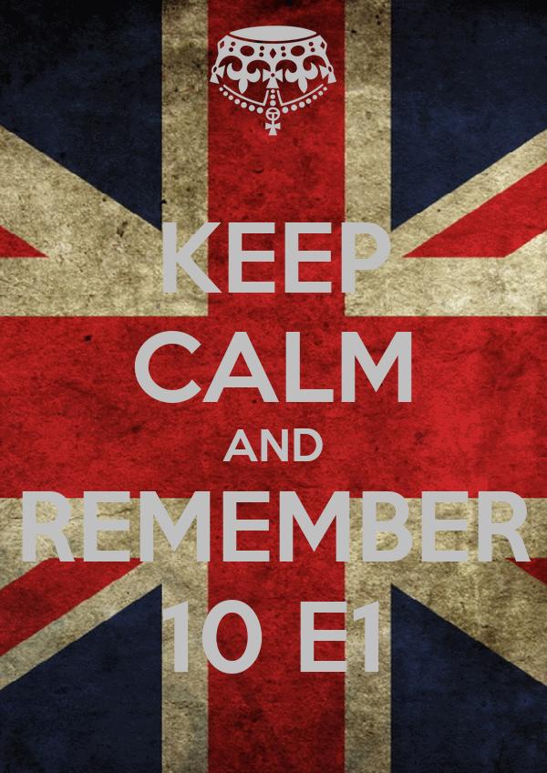 KEEP CALM AND REMEMBER 10 E1