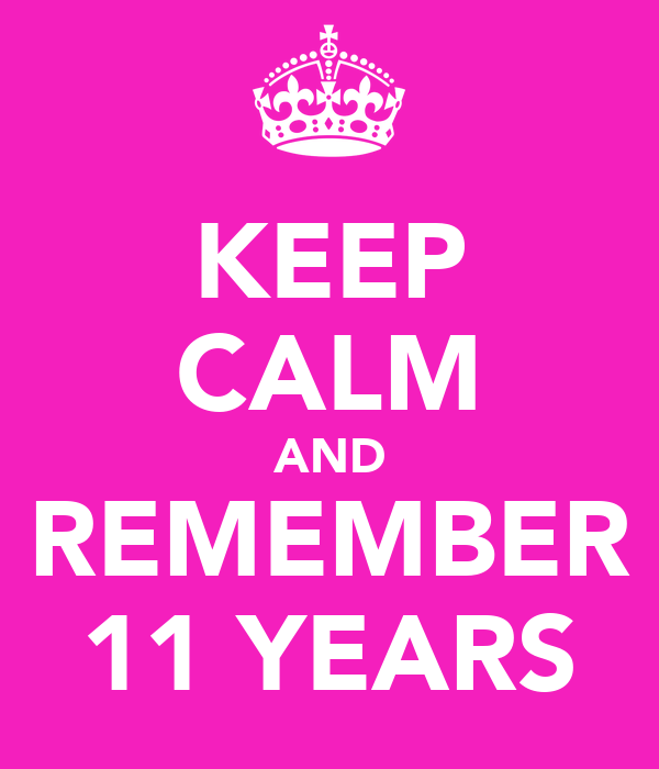 KEEP CALM AND REMEMBER 11 YEARS