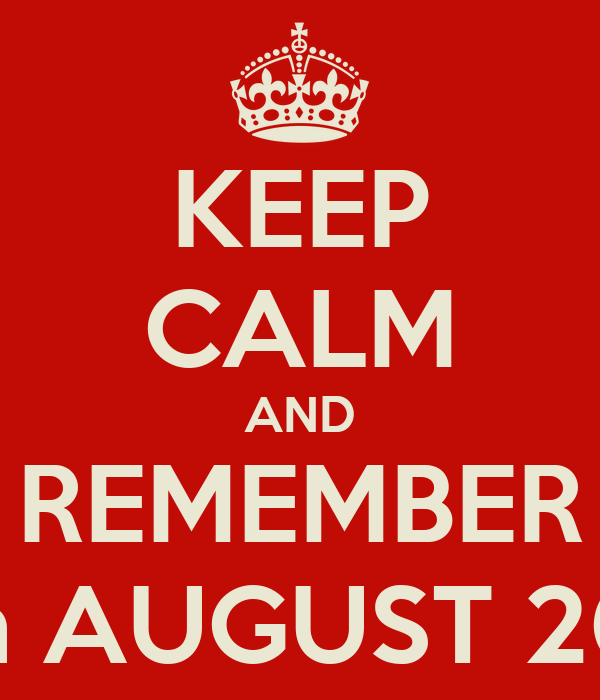 KEEP CALM AND REMEMBER 11th AUGUST 2012