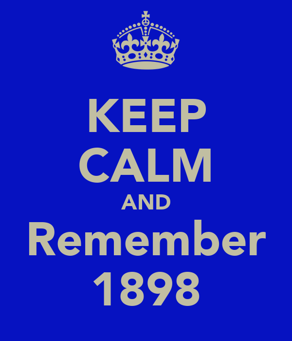 KEEP CALM AND Remember 1898