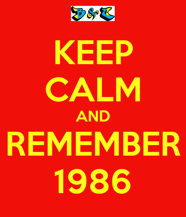 KEEP CALM AND REMEMBER 1986
