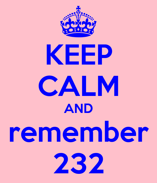 KEEP CALM AND remember 232
