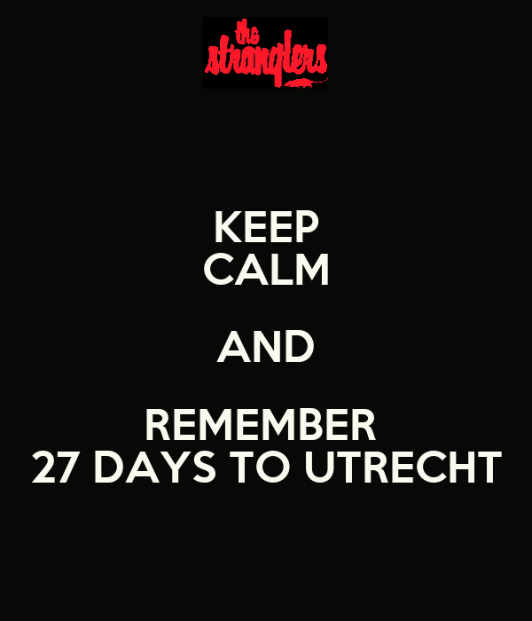 KEEP CALM AND REMEMBER  27 DAYS TO UTRECHT