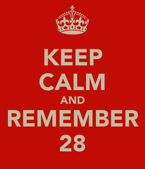 KEEP CALM AND REMEMBER 28