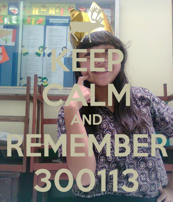 KEEP CALM AND REMEMBER 300113