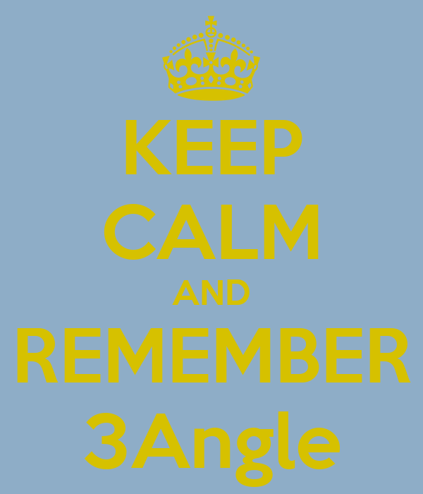 KEEP CALM AND REMEMBER 3Angle