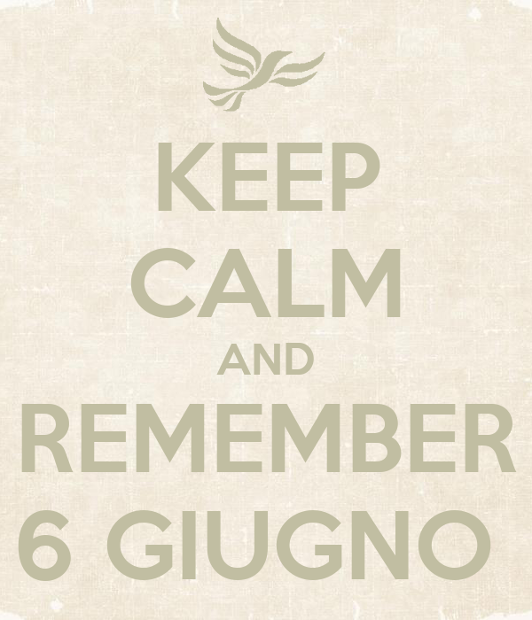 KEEP CALM AND REMEMBER 6 GIUGNO