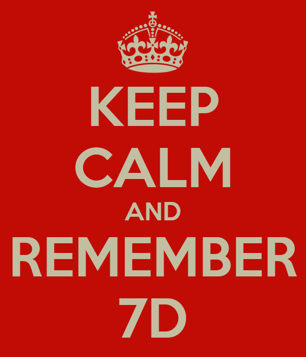 KEEP CALM AND REMEMBER 7D