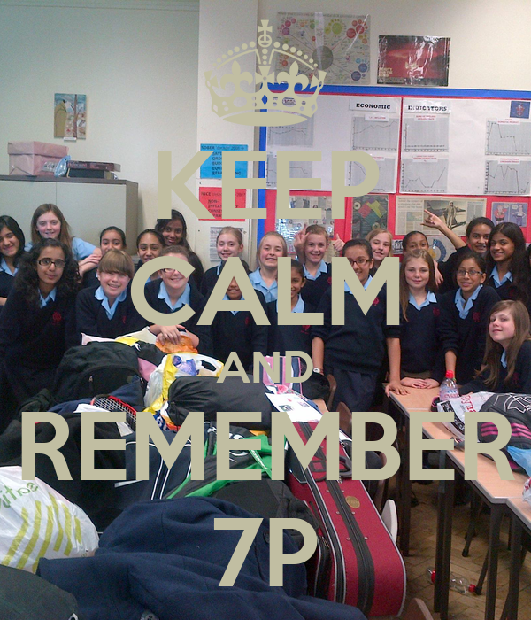 KEEP CALM AND REMEMBER 7P