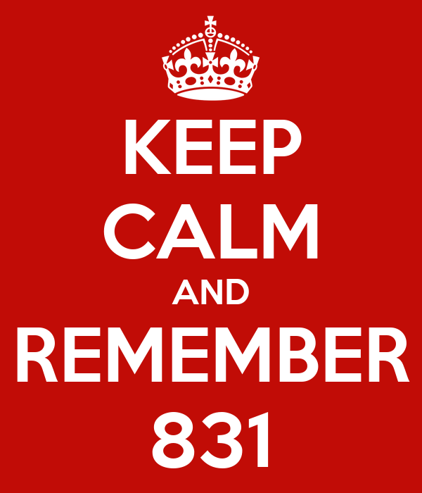 KEEP CALM AND REMEMBER 831