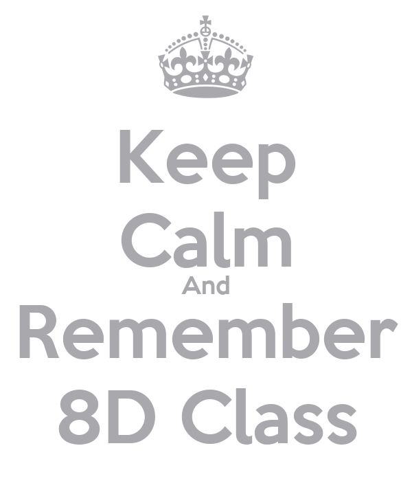 Keep Calm And Remember 8D Class