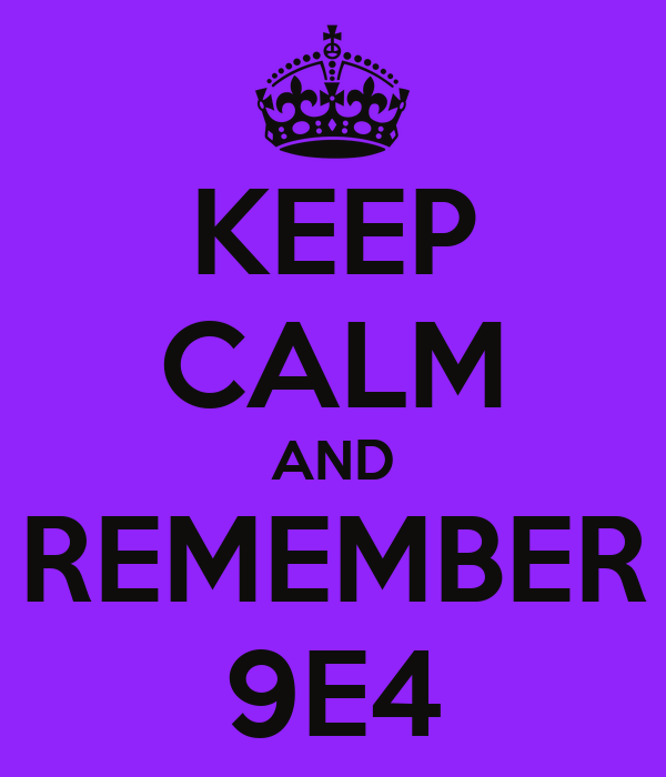 KEEP CALM AND REMEMBER 9E4