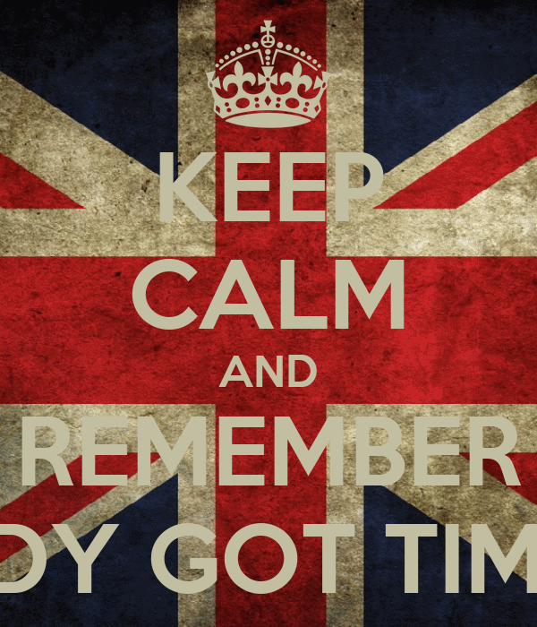 KEEP CALM AND REMEMBER AINT NOBODY GOT TIME FOR THAT