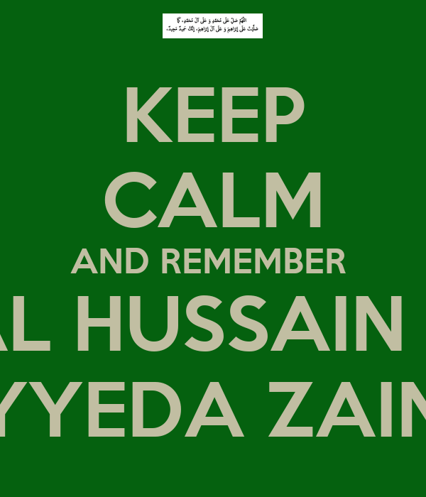 KEEP CALM AND REMEMBER  AL HUSSAIN & SAYYEDA ZAINAB