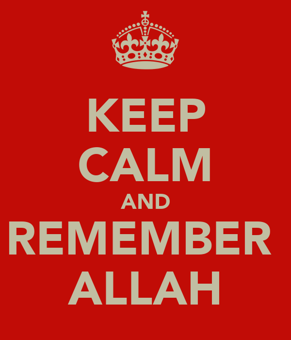 KEEP CALM AND REMEMBER  ALLAH