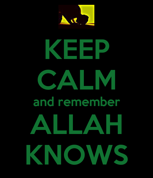 KEEP CALM and remember ALLAH KNOWS