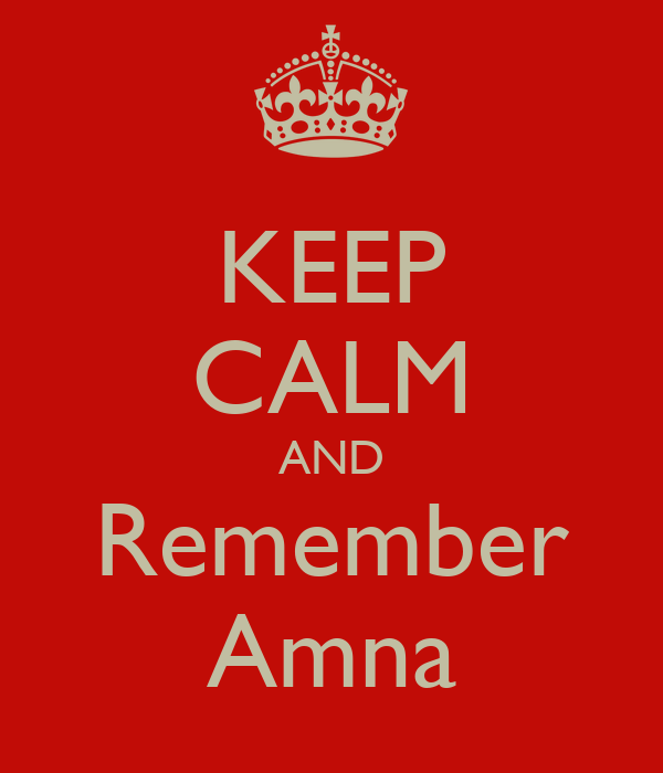 KEEP CALM AND Remember Amna