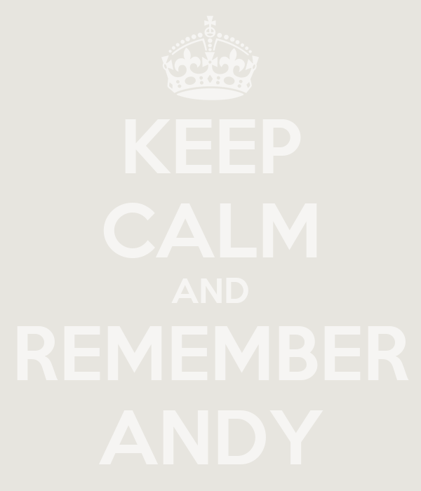 KEEP CALM AND REMEMBER ANDY